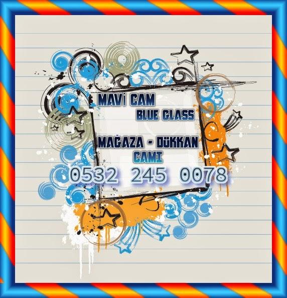 Cam Konusunda, Mavi Cam, 0532 245 00 78